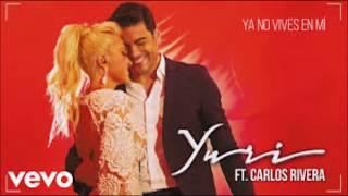Ya No Vives En Mí - Yuri Ft Carlos Rivera (con letra)