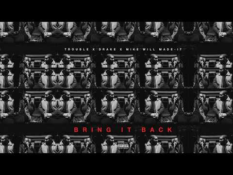 Trouble - Bring It Back ft. Drake