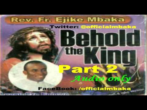 Behold The King 2  - Official Father Mbaka