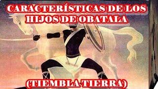 CARACTERÍSTICA DE LOS HIJOS DE OBATALA (TIEMBLA TIERRA)