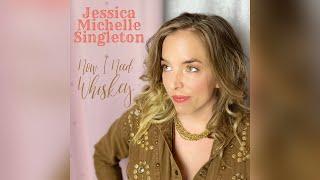 Jessica Michelle Singleton Now I Need Whiskey