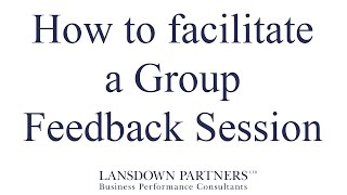 Video 25: How to facilitate a Group Feedback Session