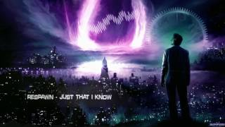 Respawn - Just That I Know [HQ Edit]