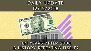 Daily Update (12/15/18) | Ten years after 2008, is history repeating itself?