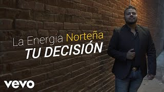 La Energia Norteña   Tu Decisión (Lyric Video)