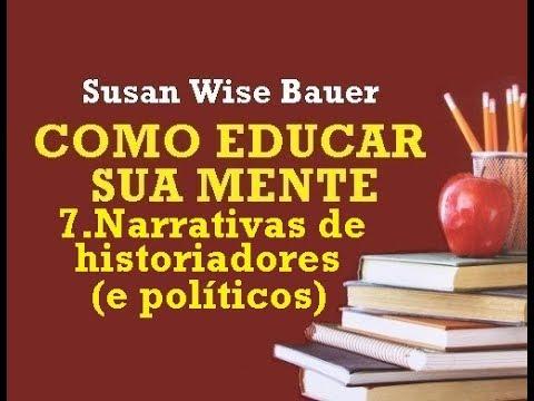 Como Educar sua Mente - 7.Narrativas de historiadores (e políticos) (8/10)