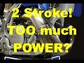 IS The 2 STROKE POWER, TOO much FOR TRAIL RIDING!