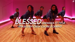 BLESSED | Shenseea Ft Tyga | Smash Dem Crew Choreography |