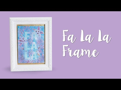 How to Make a Fa La La Frame!