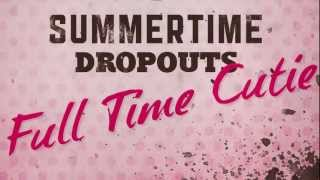 "Summertime Dropouts - ""Full Time Cutie"" Lyric Visual (Official)"