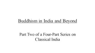 Classical India Part 2: Buddhism in India and Beyond