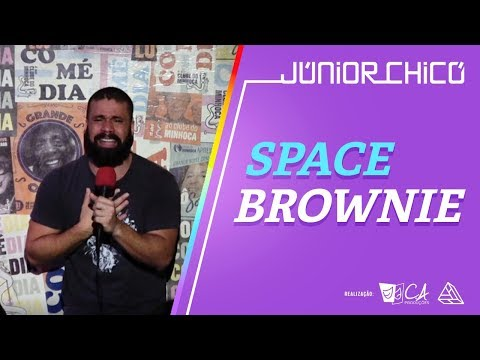 SPACE BROWNIE - Júnior Chicó - Stand Up Comedy