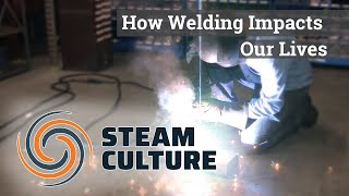 How Welding Impacts Our Lives - Steam Culture