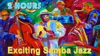Exciting Samba Jazz & Samba Jazz Instrumental: 2 Hours of Samba Jazz Bossa Jazz