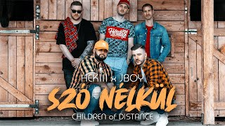 HEKIII x JBOY ft. Children of Distance - SZÓ NÉLKÜL (Official Music Video)