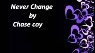 Never Change by Chase coy