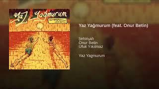 Şehinşah   Yaz Yağmurum Ft  Onur Betin Official Video