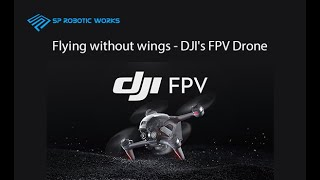 Flying without wings - DJI's FPV Drone