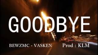 GOODBYE -  BEWZMC x VASKEN - Prod : KLM