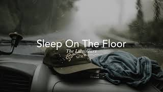 Sleep On The Floor by The Lumineers if you're driving in the rain.