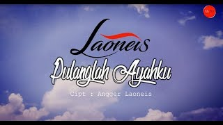 Download lagu Laoneis Band Pulanglah Ayahku Mp3