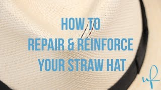 How to Repair and Reinforce Your Straw Hat