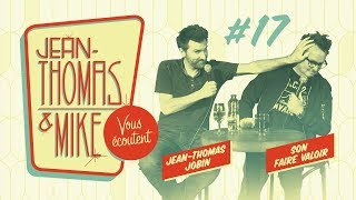 #17 - Jean-Thomas et Mike Vous Écoutent