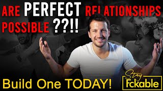 Are Perfect Relationships Possible??!! Only if you do this...