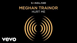 "Meghan Trainor   Hurt Me (From ""Songland""   Audio)"
