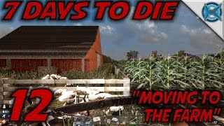 """7 Days to Die -Ep. 12- """"Moving to the Farm"""" -Let's Play 7 Days to Die Gameplay- Alpha 14 (S14)"""