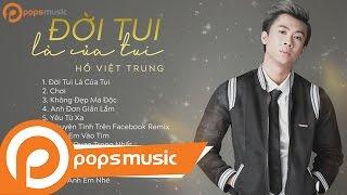 Album Đời Tui Là Của Tui | Hồ Việt Trung