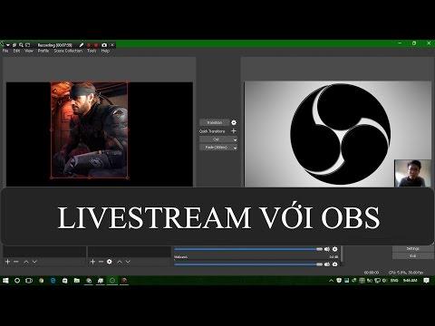 [Hướng dẫn] Sử dụng phần mềm OBS để LiveStream (căn bản)