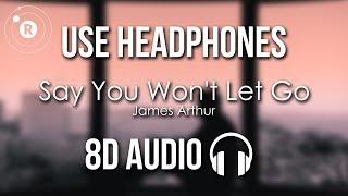 James Arthur - Say You Won't Let Go (8D AUDIO)
