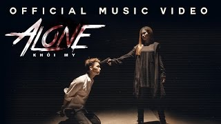 ALONE - KHỞI MY | OFFICIAL MUSIC VIDEO