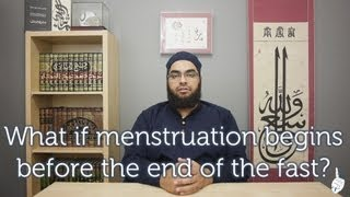 What if menstruation begins before the fast ends?