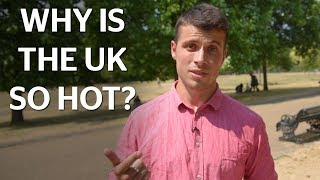 Why is it so hot in the UK and around the world?