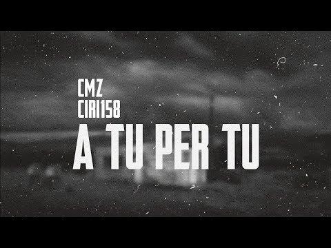 CMZ feat. CiRi-158 - A tu per tu