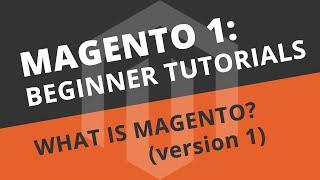 Magento 1 Beginner Tutorials - 01 What is Magento?