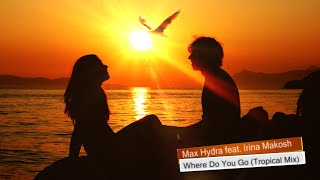 Max Hydra feat. Irina Makosh - Where Do You Go (Tropical House)