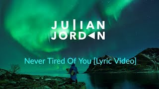 Julian Jordan - Never Tired Of You [Lyric Video]