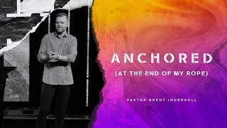 Anchored (At The End Of My Rope) - The Worry War (Week 6) | Pastor Brent Ingersoll