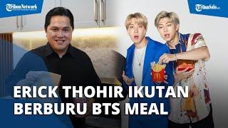 Ikutan Berburu BTS Meal, Menteri Erick Thohir: Sampai Keringetan