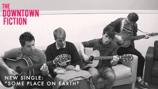 The Downtown Fiction - Some Place On Earth (Acoustic)