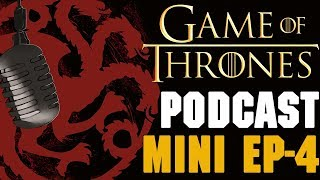 Game of Thrones Podcast Mini Ep 4: Top 5 Insane Theories Part 1