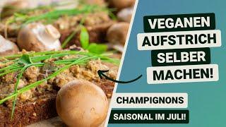 Veganen Aufstrich selber machen - Saisonal/Regional im JULI - Champignons Aufstrich