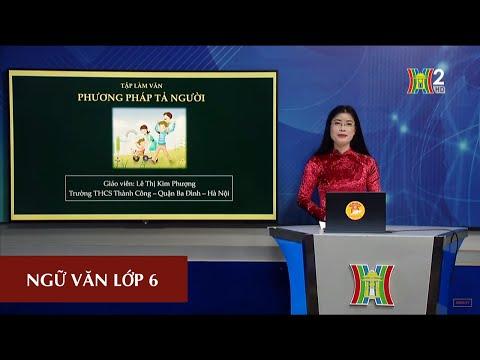 MÔN NGỮ VĂN - LỚP 6 | PHƯƠNG PHÁP TẢ NGƯỜI | 8H30 NGÀY 15.04.2020 | HANOITV