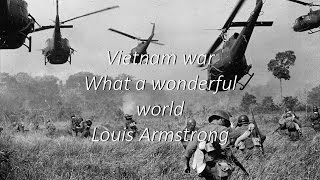 Vietnam war - What a wonderful world - Louis Armstrong