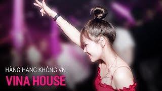 NONSTOP Vinahouse 2019   Hãng Hàng Không Quốc Gia Việt Nam   DJ Triệu Muzik   Nhạc Sàn Cực Mạnh 2019