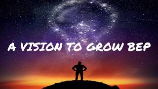 A Vision To Grow BEP