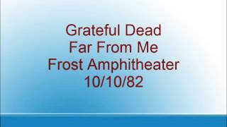 Grateful Dead - Far From Me - Frost Amphitheater - 10/10/82